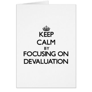 Keep Calm by focusing on Devaluation Greeting Card