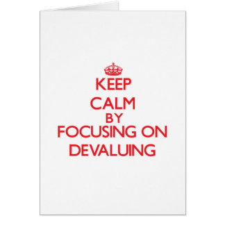 Keep Calm by focusing on Devaluing Cards
