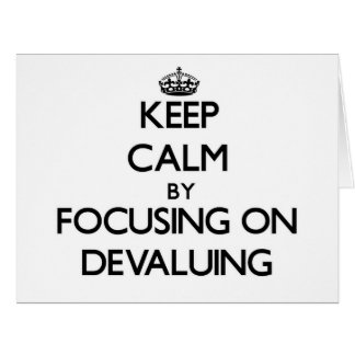 Keep Calm by focusing on Devaluing Greeting Card