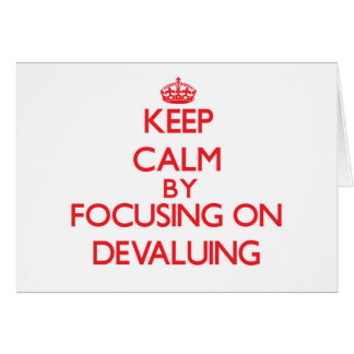 Keep Calm by focusing on Devaluing Greeting Cards