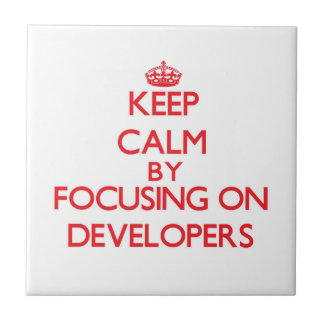 Keep Calm by focusing on Developers Ceramic Tile