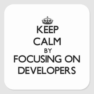 Keep Calm by focusing on Developers Square Sticker