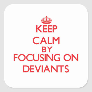 Keep Calm by focusing on Deviants Square Sticker