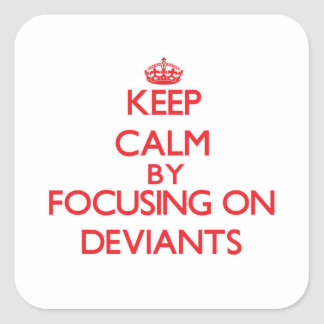 Keep Calm by focusing on Deviants Sticker