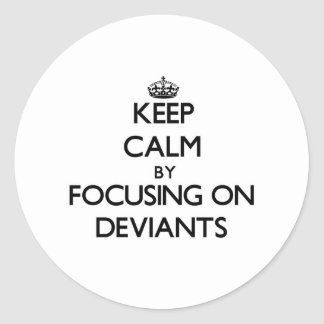 Keep Calm by focusing on Deviants Stickers