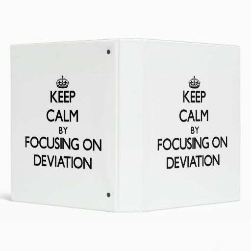 Keep Calm by focusing on Deviation Vinyl Binders
