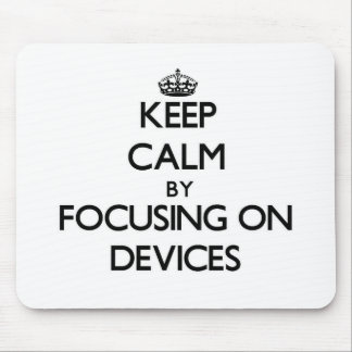 Keep Calm by focusing on Devices Mousepads