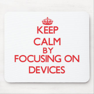 Keep Calm by focusing on Devices Mouse Pads