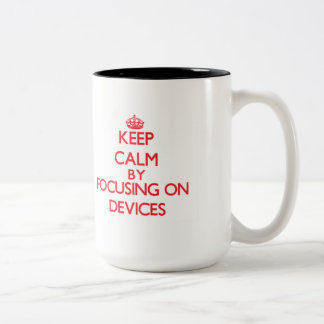 Keep Calm by focusing on Devices Mug