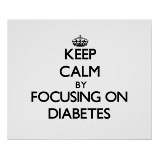 Keep Calm by focusing on Diabetes Posters