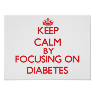 Keep Calm by focusing on Diabetes Poster