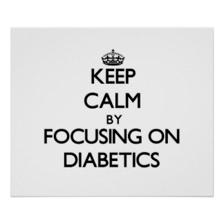 Keep Calm by focusing on Diabetics Posters