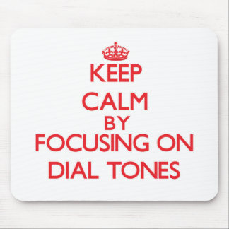 Keep Calm by focusing on Dial Tones Mousepad