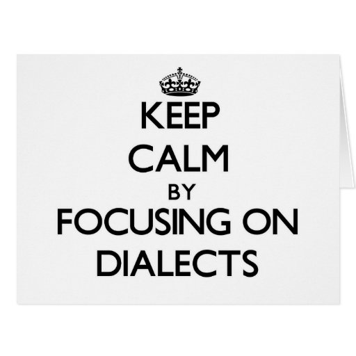 Keep Calm by focusing on Dialects Greeting Cards