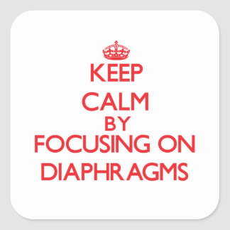 Keep Calm by focusing on Diaphragms Square Sticker