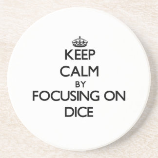 Keep Calm by focusing on Dice Coasters