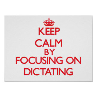 Keep Calm by focusing on Dictating Poster