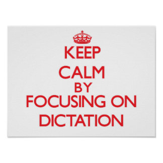 Keep Calm by focusing on Dictation Print
