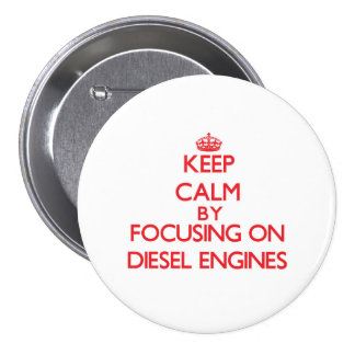 Keep Calm by focusing on Diesel Engines Pinback Button