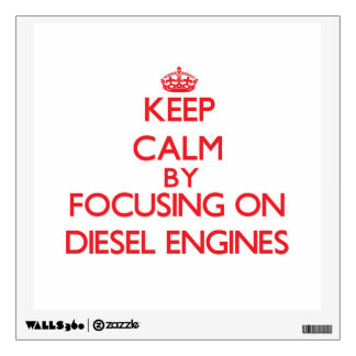 Keep Calm by focusing on Diesel Engines Wall Sticker