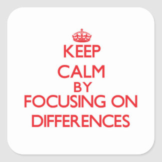 Keep Calm by focusing on Differences Square Sticker