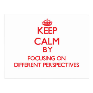 Keep Calm by focusing on Different Perspectives Post Card