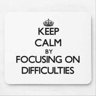 Keep Calm by focusing on Difficulties Mouse Pad