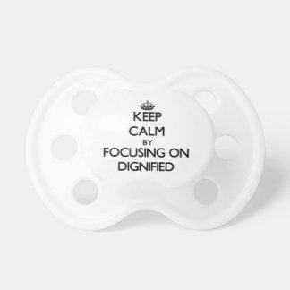 Keep Calm by focusing on Dignified Baby Pacifiers