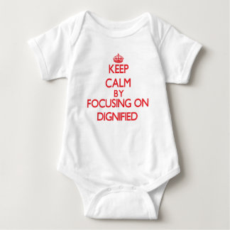 Keep Calm by focusing on Dignified Tee Shirt