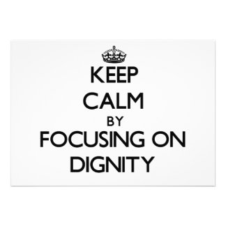 Keep Calm by focusing on Dignity Personalized Invite