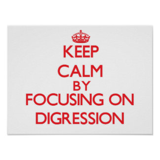 Keep Calm by focusing on Digression Poster