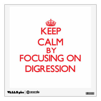 Keep Calm by focusing on Digression Room Sticker