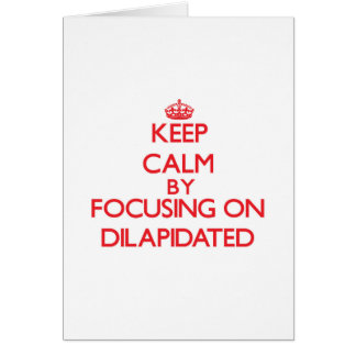 Keep Calm by focusing on Dilapidated Greeting Card