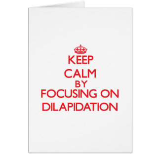 Keep Calm by focusing on Dilapidation Greeting Card