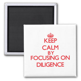 Keep Calm by focusing on Diligence Fridge Magnets