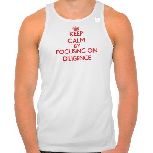 Keep Calm by focusing on Diligence Shirts Tank Tops, Tanktops Shirts