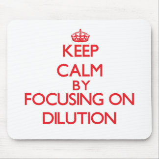 Keep Calm by focusing on Dilution Mouse Pad
