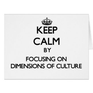 Keep calm by focusing on Dimensions Of Culture Card