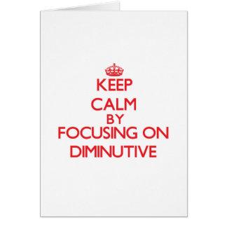 Keep Calm by focusing on Diminutive Greeting Card