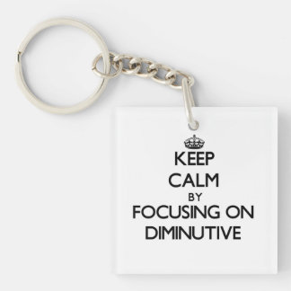 Keep Calm by focusing on Diminutive Single-Sided Square Acrylic Keychain