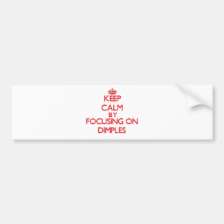 Keep Calm by focusing on Dimples Bumper Sticker