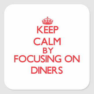 Keep Calm by focusing on Diners Stickers