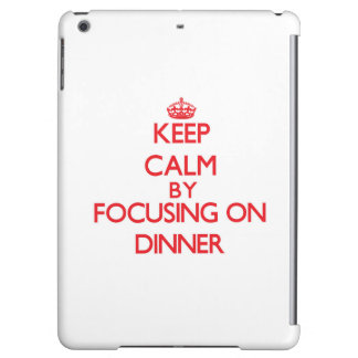 Keep Calm by focusing on Dinner Cover For iPad Air