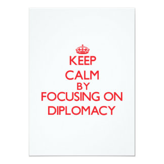 Keep Calm by focusing on Diplomacy Invitations