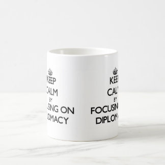 Keep Calm by focusing on Diplomacy Classic White Coffee Mug