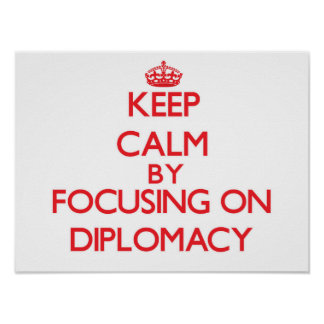 Keep Calm by focusing on Diplomacy Poster