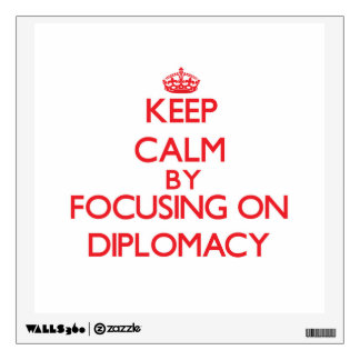 Keep Calm by focusing on Diplomacy Room Sticker