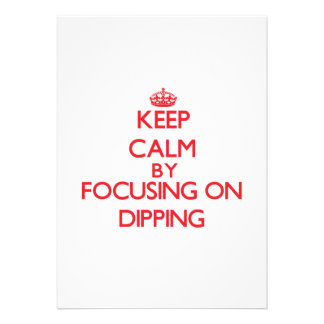 Keep Calm by focusing on Dipping Invites