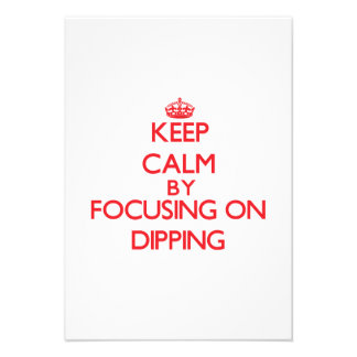 Keep Calm by focusing on Dipping Personalized Invites