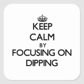 Keep Calm by focusing on Dipping Square Sticker